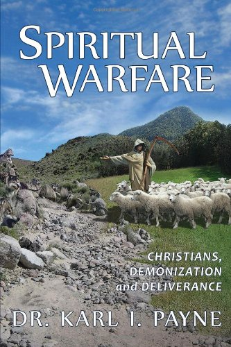 Book: Spiritual Warfare - Christians, Demonization and Deliverance by Karl I. Payne