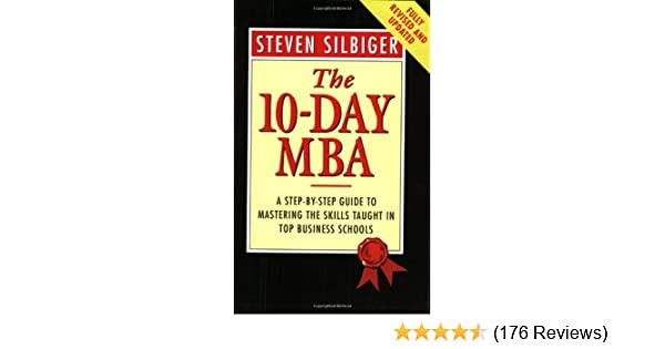 The Ten-Day MBA 4th Ed.: A Step-by-Step Guide to Mastering the Skills Taught In America's Top Busine