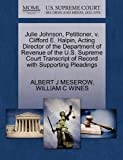 Julie Johnson, Petitioner, V. Clifford E. Halpin, Acting Director of the Department of Revenue of the U. S. Supreme Court Transcript of Record with Sup, Albert J. Meserow and William C. WINES, 1270373153