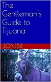 The Gentleman s Guide to Tijuana