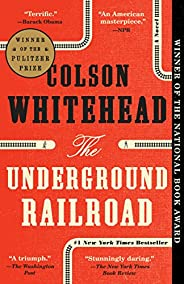 The Underground Railroad (Pulitzer Prize Winner) (National Book Award Winner) (Oprah's Book Club): A N