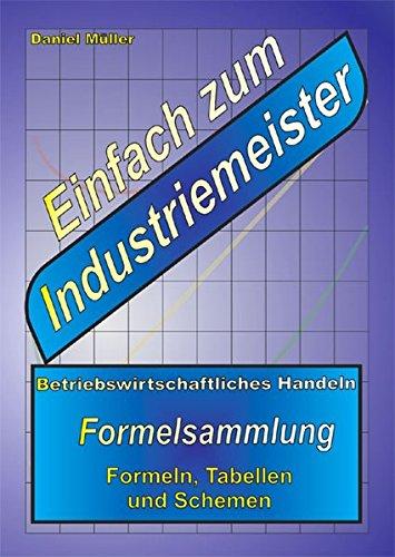Einfach zum Industriemeister: Betriebswirtschaftliches Handeln - Formelsammlung
