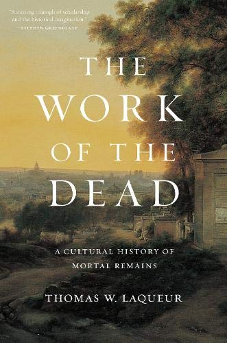 The Work of the Dead: A Cultural History of Mortal Remains
