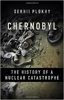 Chernobyl: The History Of A Nuclear Catastrophe por Serhii Plokhy epub