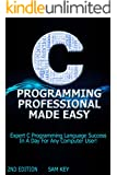C Programming Professional Made Easy 2nd Edition: Expert C Programming Language Success In A Day For Any Computer User! (C Programming, C++programming, ... Developers, Coding, CSS, Java, PHP)