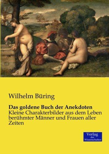 Das goldene Buch der Anekdoten: Kleine Charakterbilder aus dem Leben berühmter Männer und Frauen aller Zeiten (German Edition) PDF