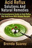 Acid Reflux : Solutions and Natural Remedies, Brenda Suarez, 1481964607