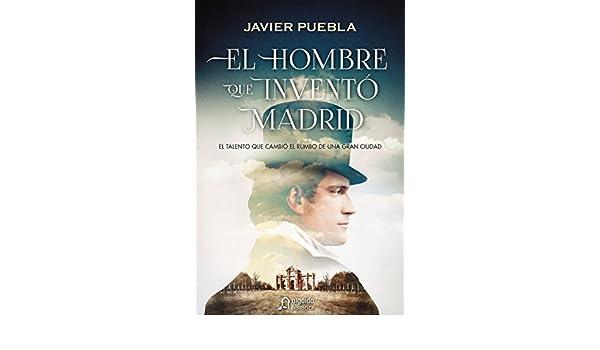 El hombre que inventó Madrid (Algaida Literaria - Algaida Histórica) eBook: Javier Puebla: Amazon.es: Tienda Kindle