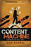 Content Machine: Use Content Marketing to Build a 7-figure Business With Zero Advertising by Dan Norris (2015-08-09)