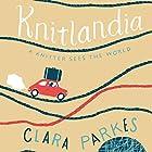 Knitlandia: A Knitter Sees the World Hörbuch von Clara Parkes Gesprochen von: Clara Parkes
