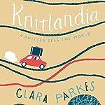 Knitlandia: A Knitter Sees the World | Clara Parkes