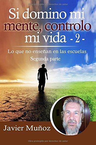 Descargar Libro Si Domino Mi Mente, Controlo Mi Vida - 2 -: Lo Que No Enseñan En Las Escuelas: Volume 2 Javier Muñoz