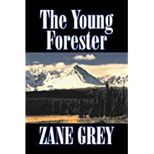 The Young Forester by Zane Grey, Fiction, Western, Historical
