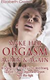Make Her Orgasm Again and Again: 48 Simple Tips and Tricks to Give Her Mind-Blowing, Explosive, Full-Body Orgasm after Orgasm, Night after Night, Elizabeth Cramer, 1495293386