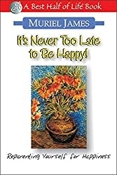 It's Never Too Late to Be Happy!: Reparenting Yourself for Happiness (Best Half of Life Bo)