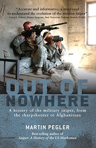 Read Online Out of Nowhere: A history of the military sniper, from the Sharpshooter to Afghanistan (General Military) ebook
