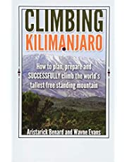 Climbing Kilimanjaro: How to plan, prepare and SUCCESSFULLY climb the world's tallest free standing mountain.