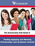 The Scholarship Club Guide II: Finding, Applying, and Winning Scholarships
