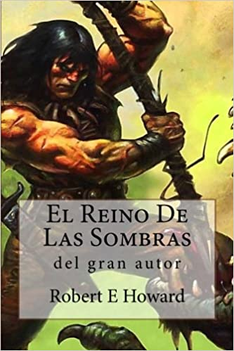 El Reino De Las Sombras (Spanish Edition): Robert E Howard