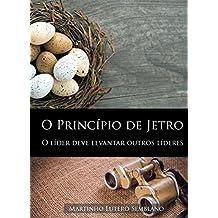 O Princípio de Jetro: o líder deve levantar outros líderes (Liderança Cristã Livro 31)