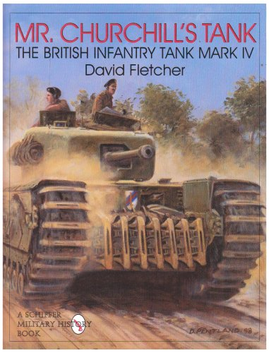 Mr. Churchill's Tank: The British Infantry Tank Mark IV