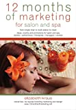 12 Months of Marketing for Salon and Spa: Ideas, Events and Promotions for Salon and Spa