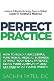 img - for Perfect Practice: How to Build a Successful Functional Medical Business, Attract Your Ideal Patients, Serve Your Community and Get Paid What You're Worth book / textbook / text book