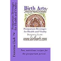 Birth Arts International Postpartum Beverages for Health and Vitality (Birth Arts International Guide) (Volume 1)