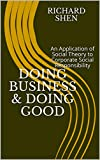 img - for Doing Business & Doing Good: An Application of Social Theory to Corporate Social Responsibility book / textbook / text book