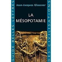 La Mésopotamie (Guides Belles Lettres des civilisations t. 7) (French Edition)