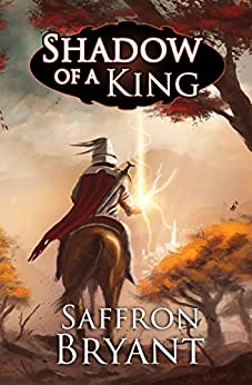 Shadow of a King (The Blood Mage Chronicles Book 3) by [Bryant, Saffron, Bryant, S.J.]