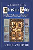 img - for A Biography of the Christian Bible: And How We Defend the Protestant Scriptures in the 21st Century book / textbook / text book