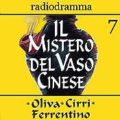 Il mistero del vaso cinese 7 | Carlo Oliva, Massimo Cirri, G. Sergio Ferrentino