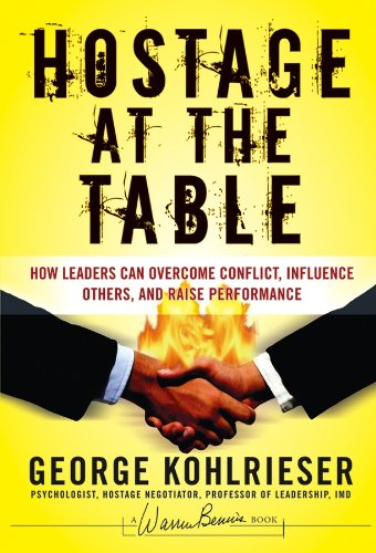 Hostage at the Table: How Leaders Can Overcome Conflict, Influence Others, and Raise Performance (Best Way To Negotiate A Raise)