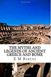 The Myths and Legends of Ancient Greece and Rome, E. M. Berens, 1484192001