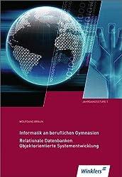 Informatik an Beruflichen Gymnasien: Jahrgangsstufe 1: Relationale Datenbanken, Objektorientierte Systementwicklung: Schülerbuch, 5., überarbeitete und erweiterte Auflage, 2014