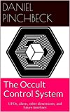 The Occult Control System: UFOs, aliens, other dimensions, and future timelines
