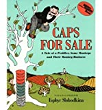 By Esphyr Slobodkina Caps for Sale: A Tale of a Peddler, Some Monkeys and Their Monkey Business