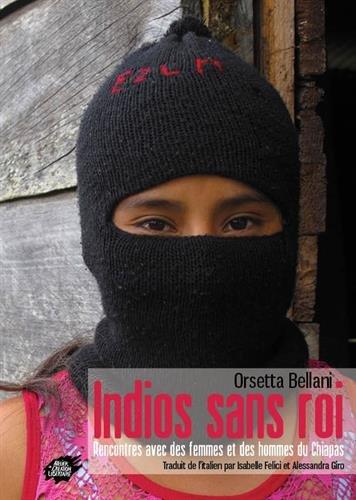 Indios Sans Roi : Rencontres Avec Des Femmes Et Des Hommes Du Chiapas