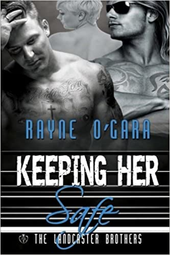 Keeping Her Safe (The Lancaster Brothers): Rayne O'Gara