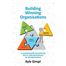 Building Winning Organisations: A Complete Guide to Sustaining Best-In-Class Performance for All Organisations