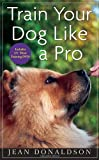 """Train Your Dog Like a Pro"" av Jean Donaldson"