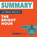 Summary of Nina Riggs' The Bright Hour: Key Takeaways & Analysis | Sumoreads
