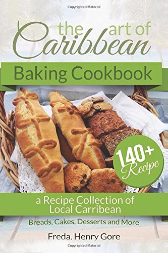 Search : The Art of Caribbean Baking Cookbook: A Recipe Collection of Local Caribbean Bread, Cakes, Desserts and More