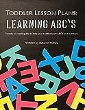 Toddler Lesson Plans - Learning ABC's: Twenty-six