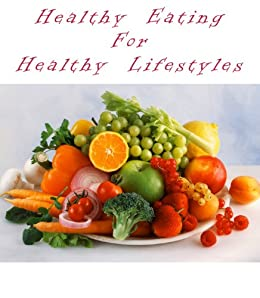Healthy Eating For Healthy Lifestyles (Delicious Recipes Book 3) by [Kessler, June]