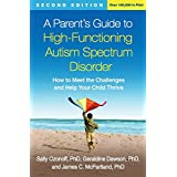 A Parent's Guide to High-Functioning Autism Spectrum Disorder, Second Edition: How to Meet the Challenges and Help Your Child