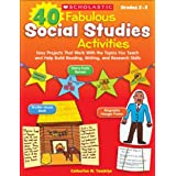40 Fabulous Social Studies Activities: Easy Projects That Work With the Topics You Teach and Help Build Reading, Writing, and Research Skills