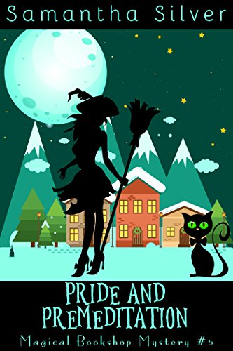 Pride and Premeditation: A Cozy Mystery (Magical Bookshop Mystery Book 5) by [Silver, Samantha]