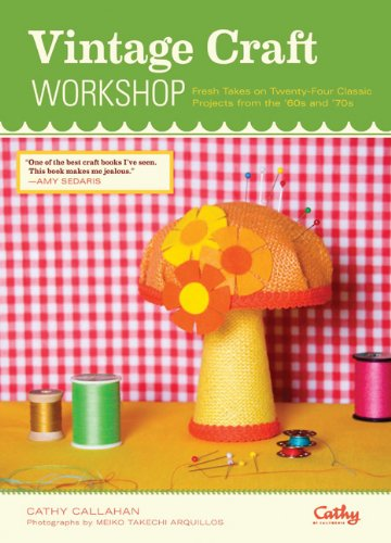 Download Vintage Craft Workshop: Fresh Takes on Twenty-Four Classic Projects from the '60s and '70s pdf